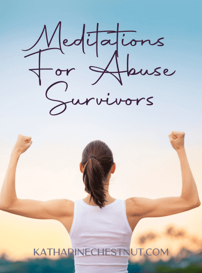 Meditations for Abuse Survivors - Katharine Chestnut