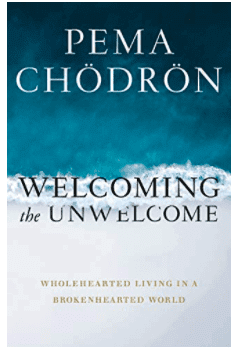 Welcoming the Unwelcome | Pema Chodron
